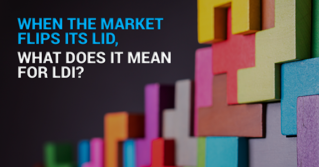 When the market flips its lid, what does it mean for LDI?