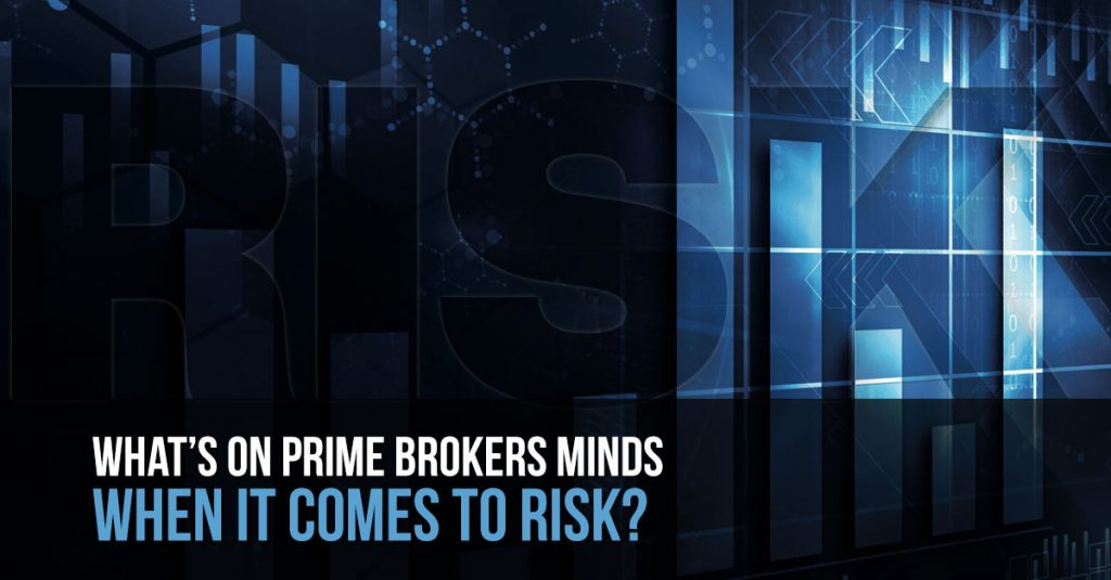 Whats on Prime Brokers Minds When it Comes to Risk?