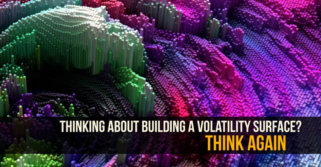 Thinking about building a volatility surface? Think again.